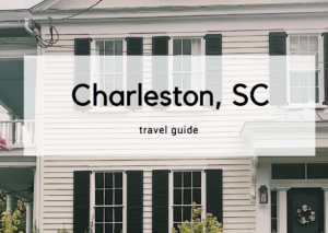 What to do in Charleston: Summer Travel Guide