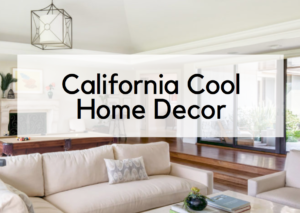 10 Designer Tips for Luxurious California Cool Style in Your Home