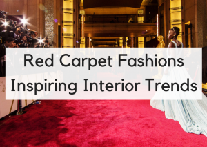 Red Carpet Fashion to Home Fashion: Interior Inspiration from the Best Oscar Gowns