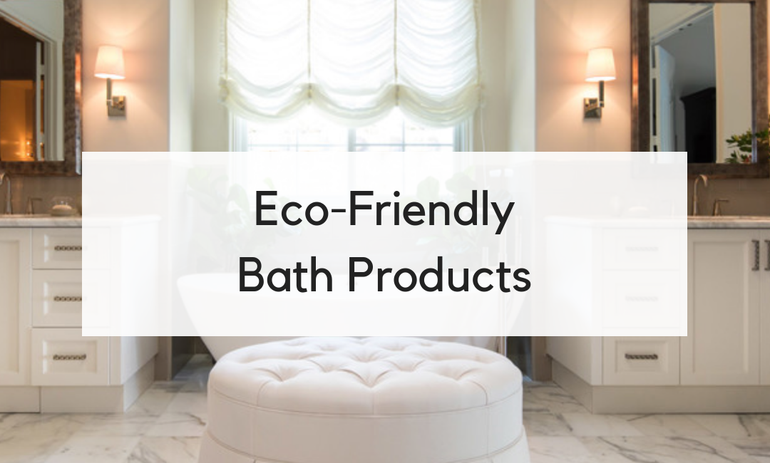 Eco-Friendly Bath Products