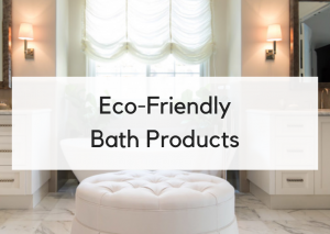 Simple Swaps to Detox Your Bathroom with Eco-Friendly Bath Products