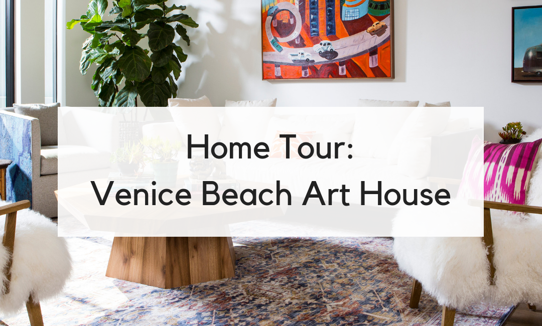 Home Tour: Venice Beach Art House