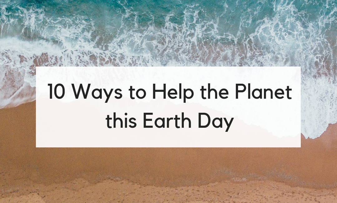 10 Tiny Ways to Help the Planet this Earth Day