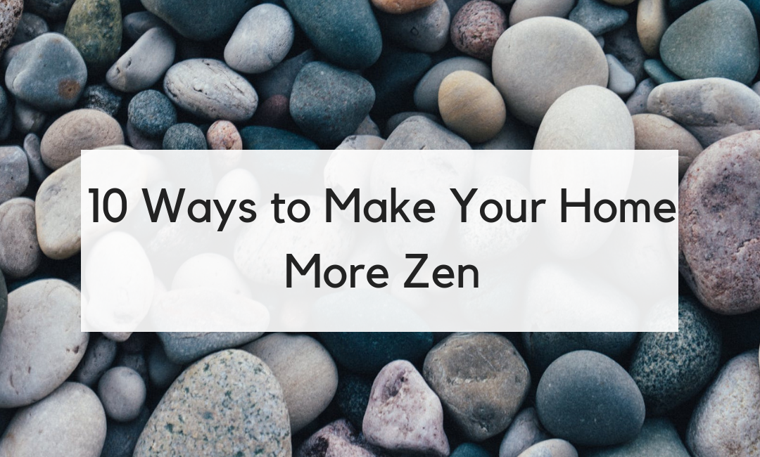 10 Ways to Make Your Home More Zen