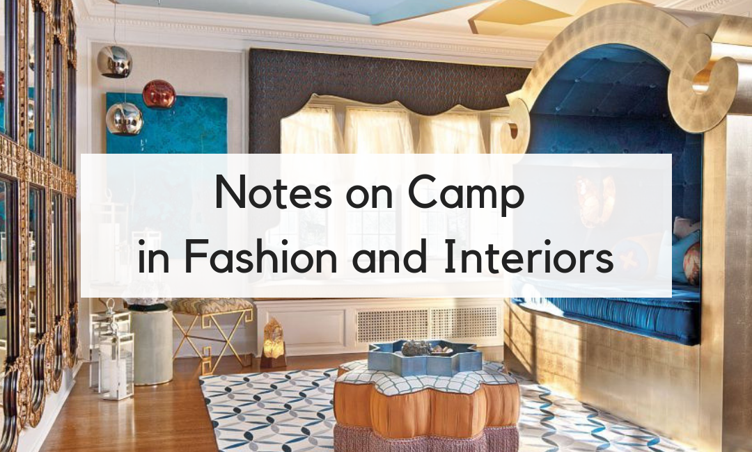 Notes on Camp in Fashion and Interiors