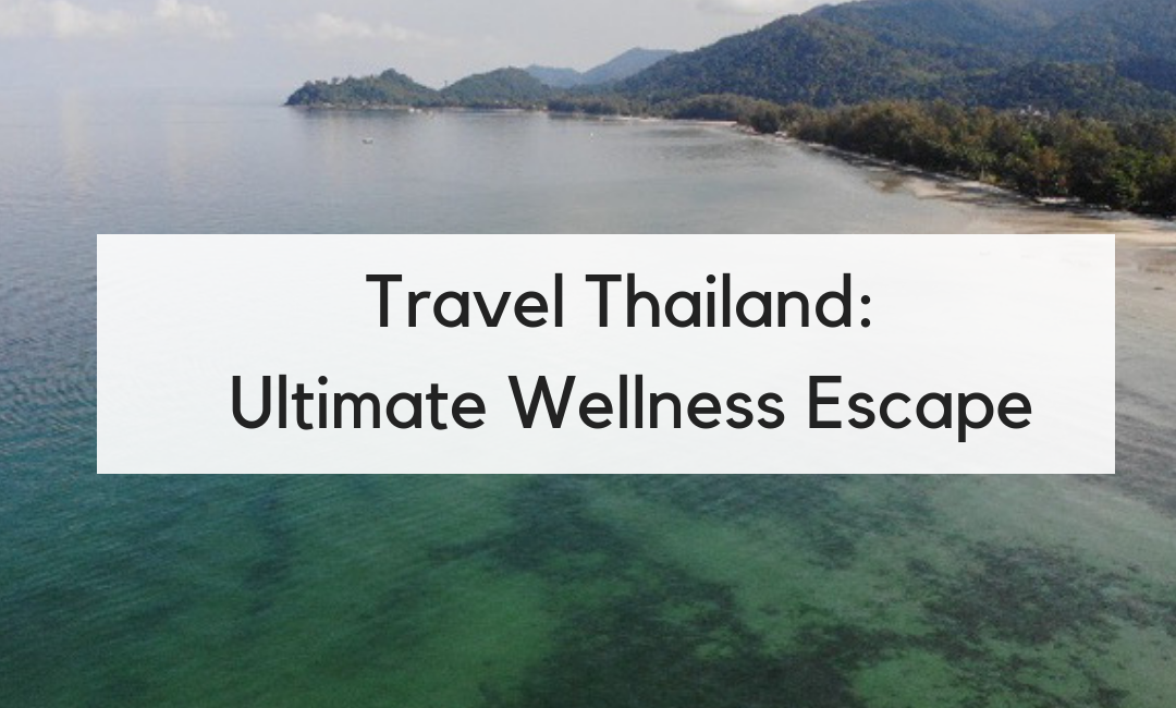 Travel Thailand_ Ultimate Wellness Escape
