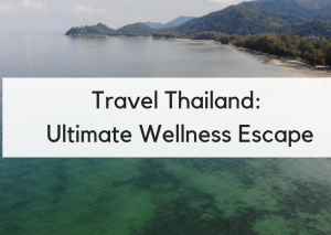Why Thailand is the Ultimate Wellness Escape