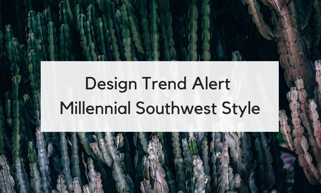 Design Trend Alert: The New Millennial Southwest Style