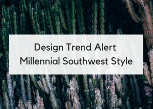 Design Trend Alert: The New Millennial Southwest Style