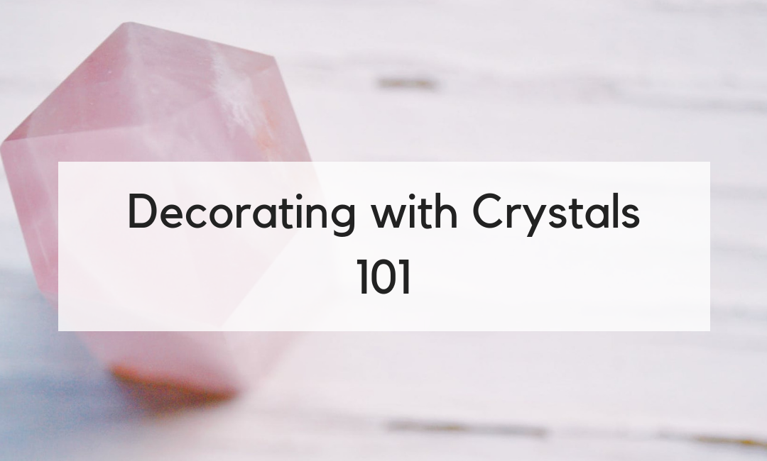 Decorating with Crystals 101