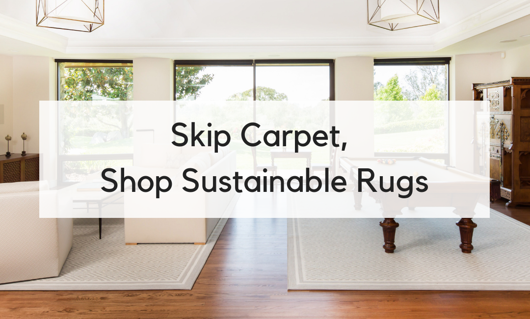 Skip the Carpet, Shop Sustainable Rugs Instead