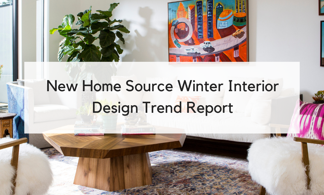 New Home Source Winter Interior Design Trend Report