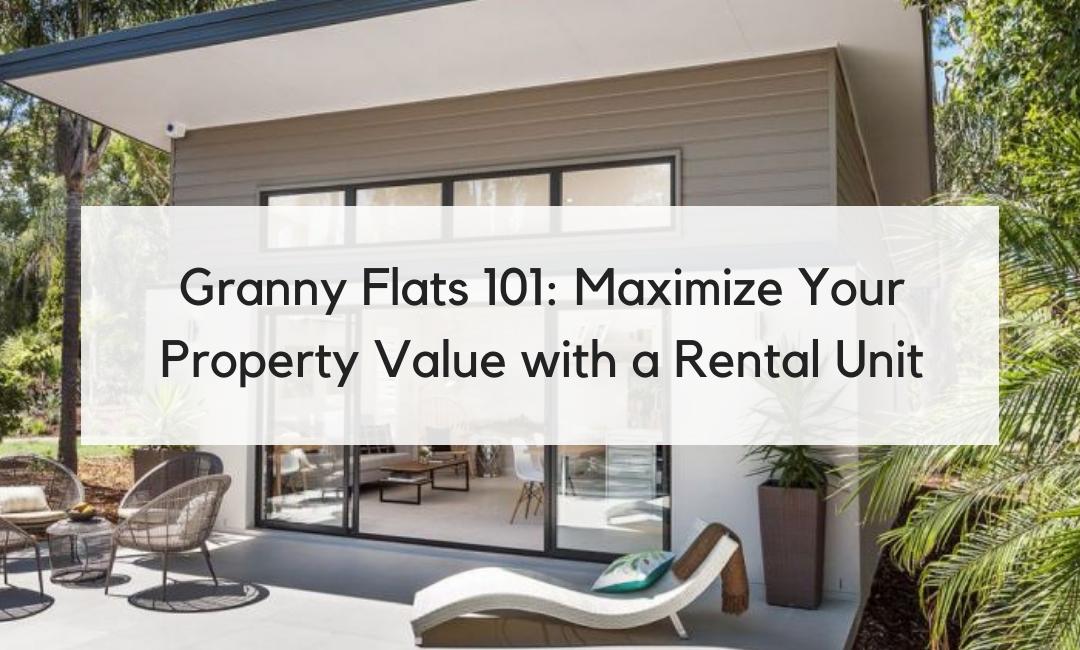 Granny Flats 101: Maximize Your Property Value with a Rental Unit