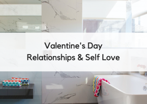 This Valentine's Day: Focus on Self Love to Cultivate Lasting Relationships