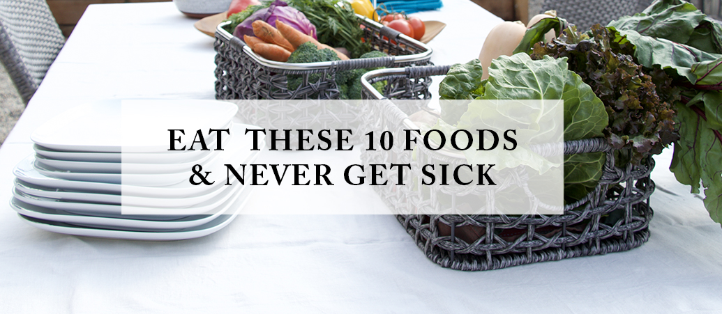 Eat These 10 Foods & Never Get Sick