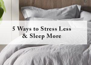 5 Ways to Stress Less & Sleep More