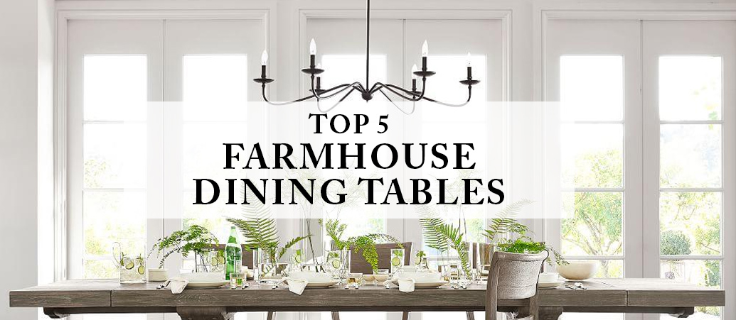 Top 5 Farmhouse Dining Tables