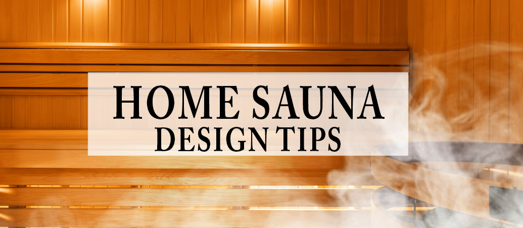 HOME SAUNA DESIGN TIPS